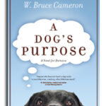 A Dog's Purpose by Bruce Cameron